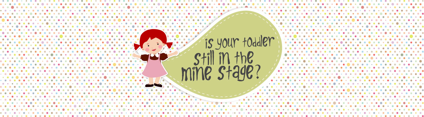 is-your-toddler-still-in-the-mine-stage
