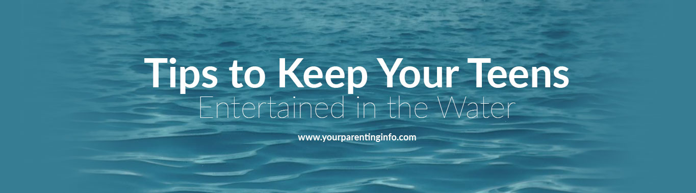 tips-to-keep-your-teens-entertained-in-the-water